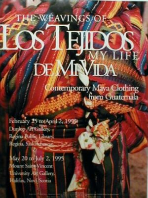 Los Tejidos De Mi Vida/The Weavings of My Life: Contemporary Maya Clothing from Guatemala (1995)